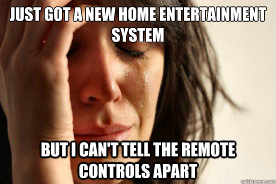 just got a new home entertainment system but i cant tell th - First World Problems