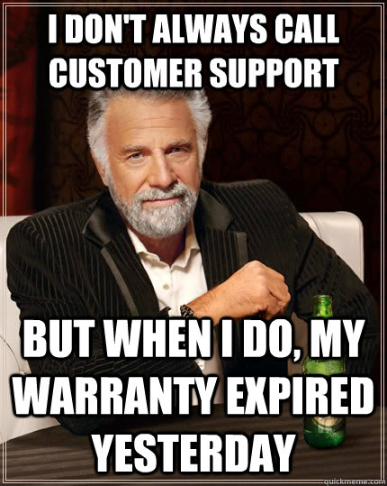 i dont always call customer support but when i do my warra - The Most Interesting Man In The World