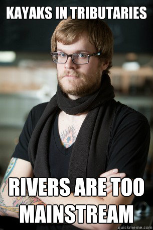 kayaks in tributaries rivers are too mainstream - Hipster Barista