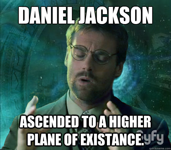 daniel jackson ascended to a higher plane of existance - Stargate Ancient Aliens
