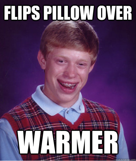 flips pillow over warmer - Bad Luck Brian