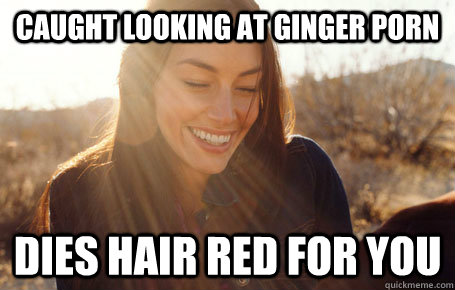 caught looking at ginger porn dies hair red for you - Awesome Girlfriend Alice