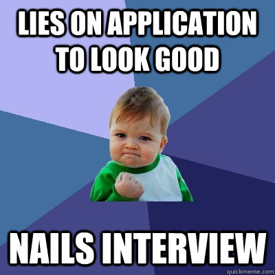 lies on application to look good nails interview  - Success Kid