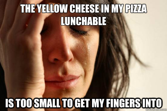 the yellow cheese in my pizza lunchable is too small to get  - First World Problems