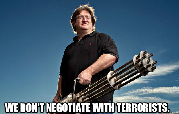 we dont negotiate with terrorists - Badass Gabe