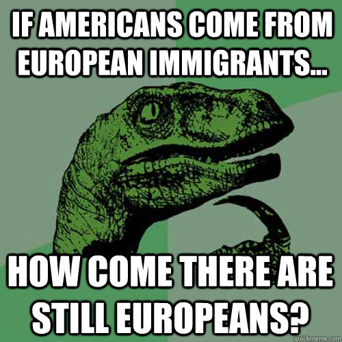 if americans come from european immigrants how come there - Philosoraptor