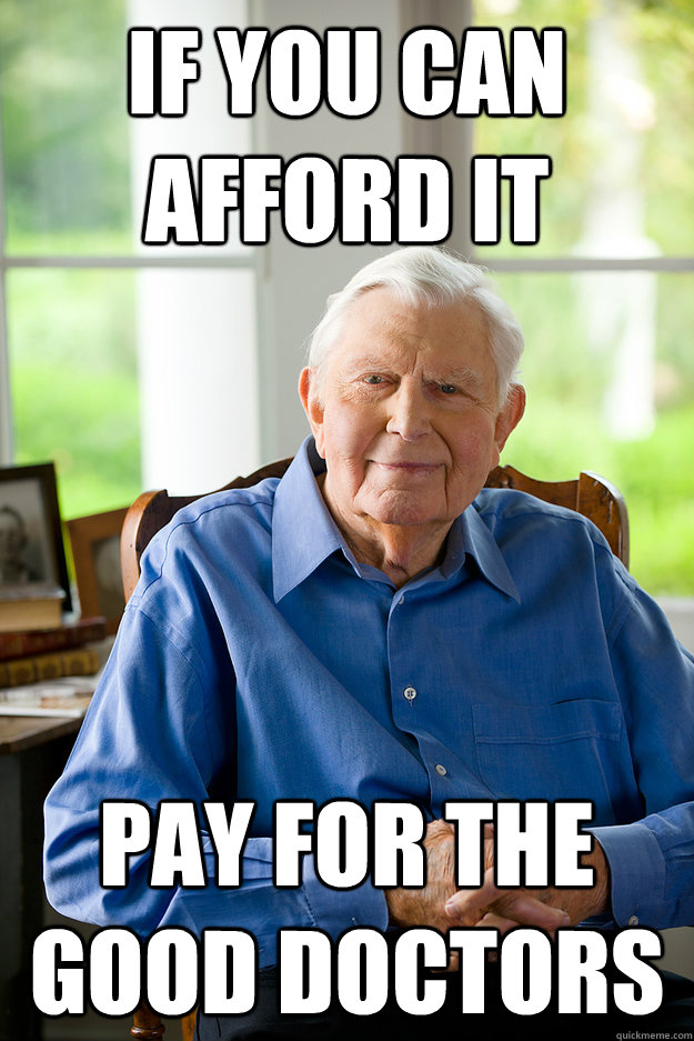if you can afford it pay for the good doctors -