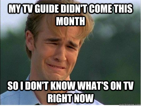 my tv guide didnt come this month so i dont know whats on - 1990s Problems