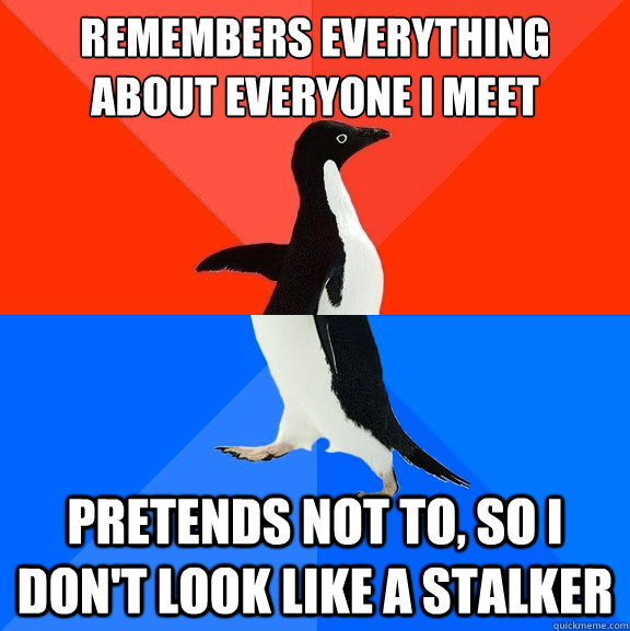remembers everything about everyone i meet pretends not to  - Socially Awesome Awkward Penguin