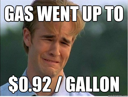 gas went up to 092 gallon - 1990s Problems