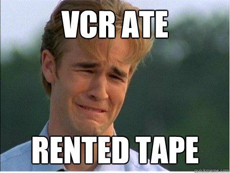 vcr ate rented tape - 1990s Problems