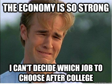 the economy is so strong i cant decide which job to choose  - 1990s Problems