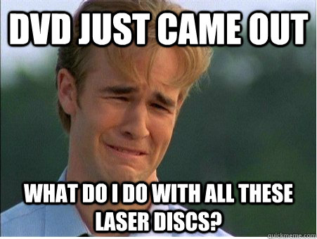 dvd just came out what do i do with all these laser discs - 1990s Problems
