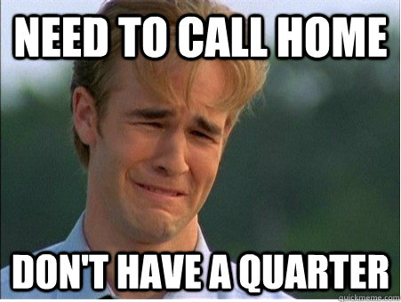 need to call home dont have a quarter - 1990s Problems