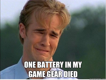 one battery in my game gear died - 1990s Problems