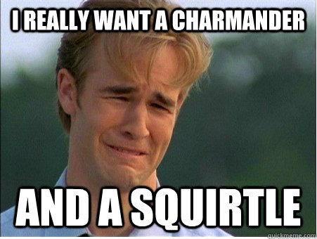i really want a charmander and a squirtle - 1990s Problems