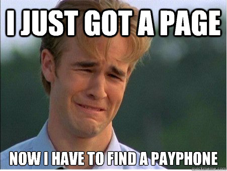 i just got a page now i have to find a payphone  - 1990s Problems