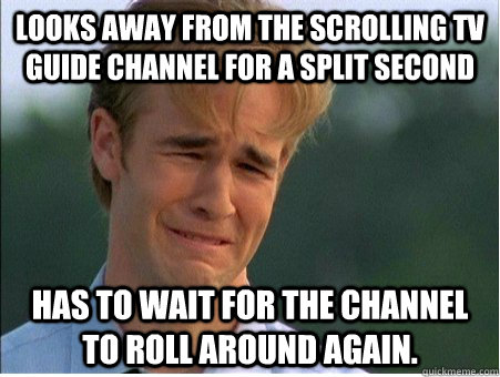 looks away from the scrolling tv guide channel for a split s - 1990s Problems