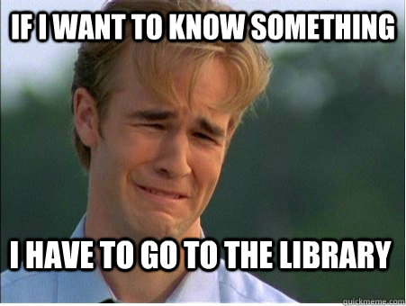 if i want to know something i have to go to the library - 1990s Problems