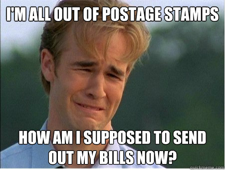 im all out of postage stamps how am i supposed to send out  - 1990s Problems