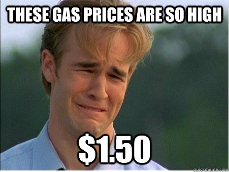 these gas prices are so high 150 - 1990s Problems