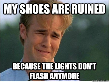my shoes are ruined because the lights dont flash anymore - 1990s Problems