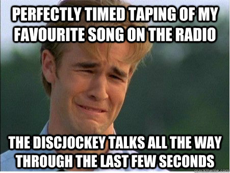 perfectly timed taping of my favourite song on the radio the - 1990s Problems