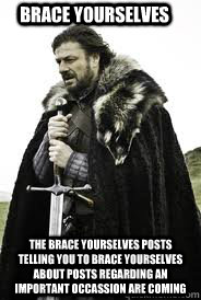 brace yourselves the brace yourselves posts telling you to b - Brace Yourselves