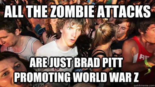 all the zombie attacks are just brad pitt promoting world wa - Sudden Clarity Clarence
