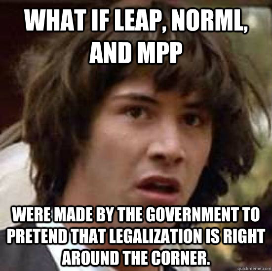 what if leap norml and mpp were made by the government to  - conspiracy keanu