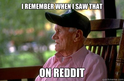 i remember when i saw that on reddit - Old Man Reddit