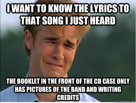 i want to know the lyrics to that song i just heard the book - 1990s Problems