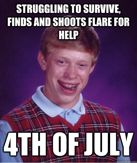 struggling to survive finds and shoots flare for help 4th o - Bad Luck Brian