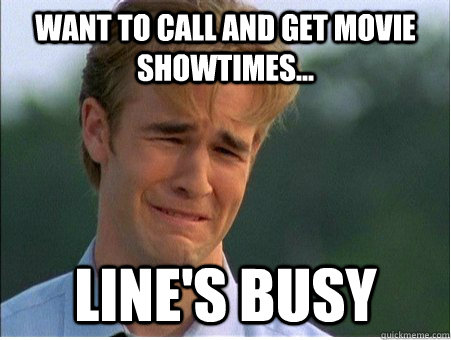 want to call and get movie showtimes lines busy - 1990s Problems