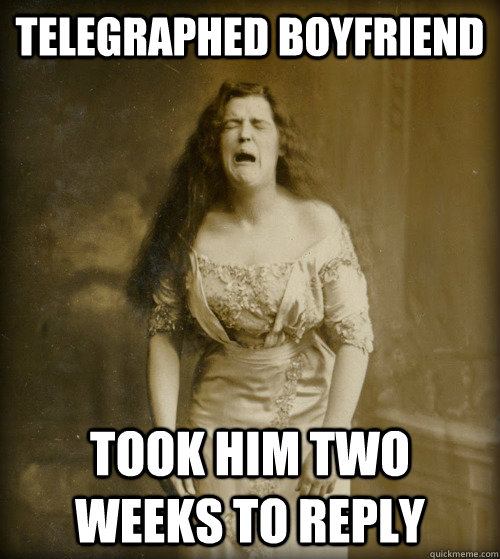 telegraphed boyfriend took him two weeks to reply - 1890s Problems