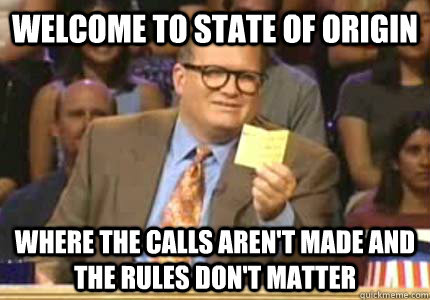 welcome to state of origin where the calls arent made and t - Whose Line