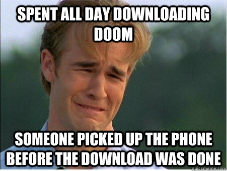 spent all day downloading doom someone picked up the phone b - 1990s Problems