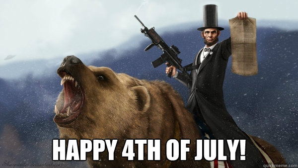happy 4th of july - Abe Fuckin Lincoln