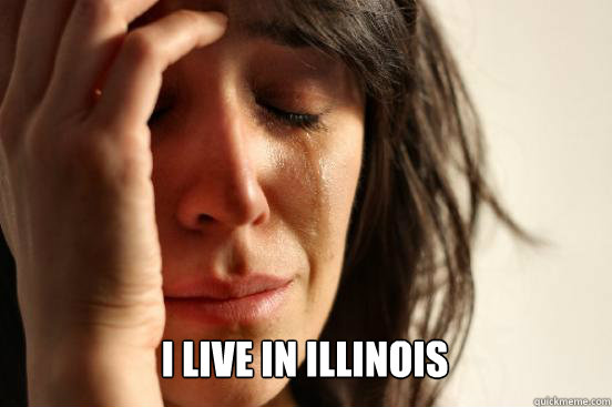 i live in illinois caption 3 goes here - First World Problems