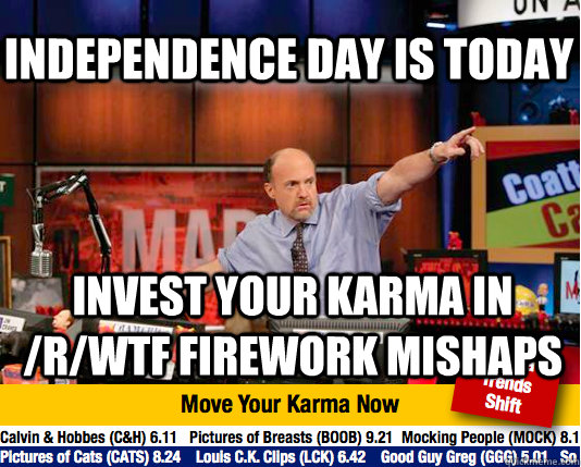 independence day is today invest your karma in rwtf firewo - Mad Karma with Jim Cramer