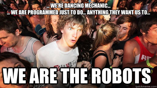 were dancing mechanic we are programmed just to - Sudden Clarity Clarence