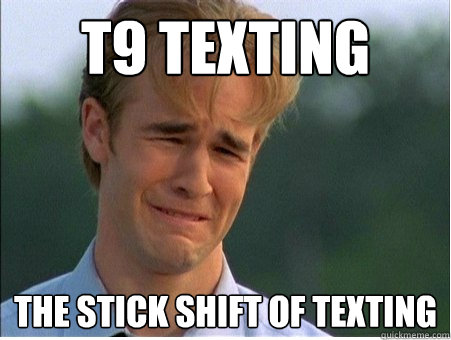 t9 texting the stick shift of texting - 1990s Problems
