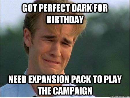 got perfect dark for birthday need expansion pack to play th - 1990s Problems