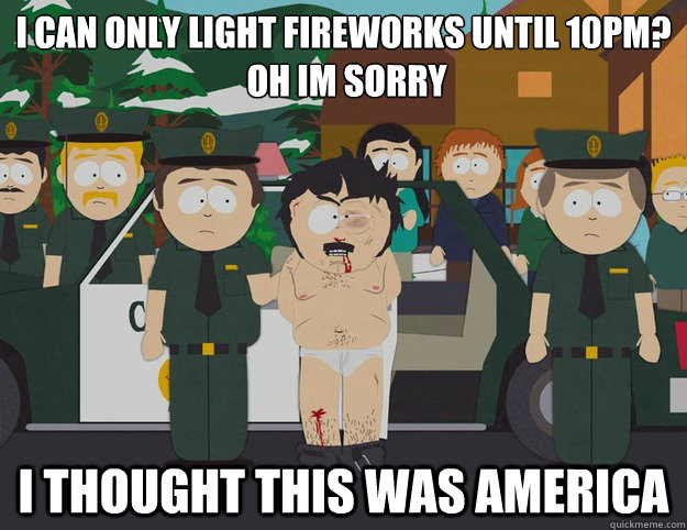 i can only light fireworks until 10pm oh im sorry i though - Oh Im Sorry