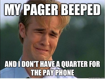 My Pager Beeped And I dont have a quarter for the pay phone - 1990s Problems
