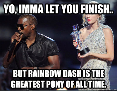 yo imma let you finish but rainbow dash is the greatest p - Imma let you finish