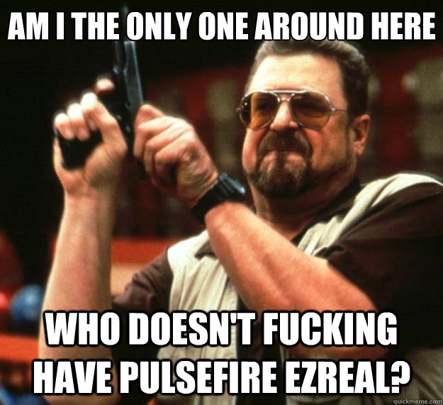am i the only one around here who doesnt fucking have pulse - Big Lebowski