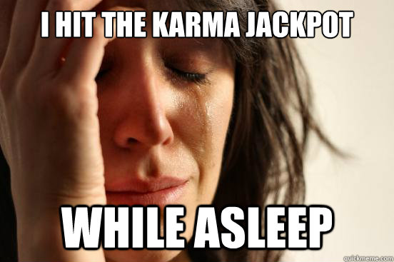 i hit the karma jackpot while asleep - First World Problems