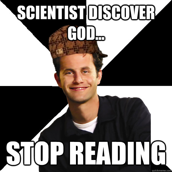 scientist discover god stop reading  - Scumbag Christian