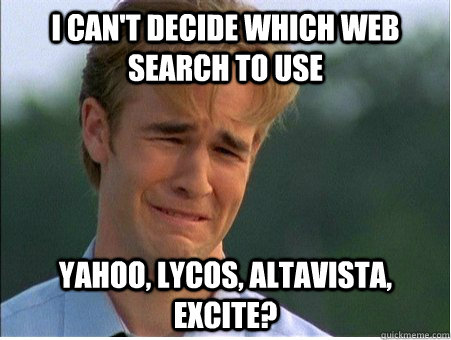 i cant decide which web search to use yahoo lycos altavis - 1990s Problems